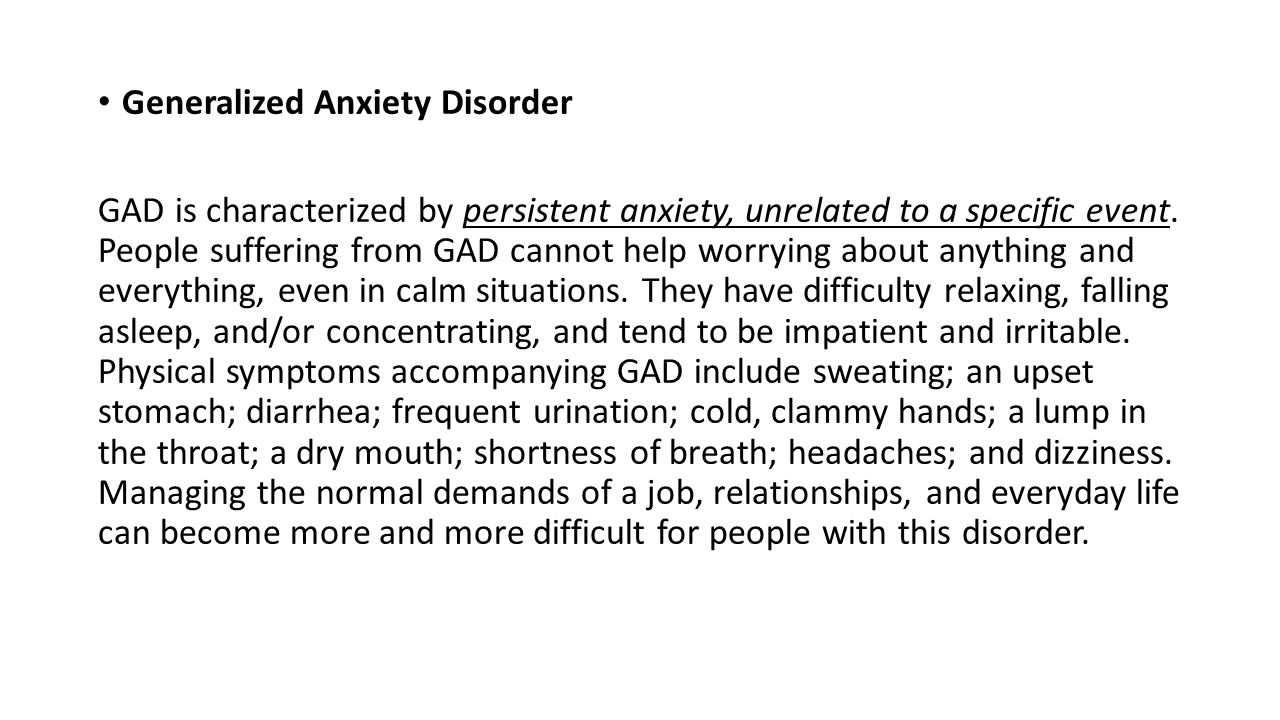 Generalized Anxiety Disorder GAD is characterized by persistent anxiety, unrelated to a specific event.