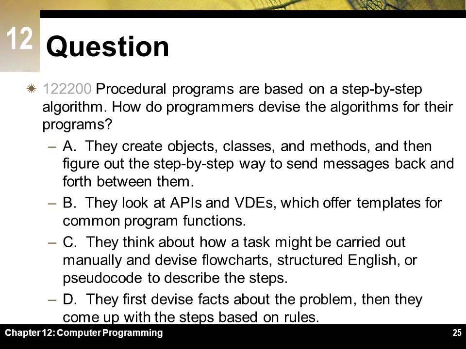 12 Question  122200 Procedural programs are based on a step-by-step algorithm.