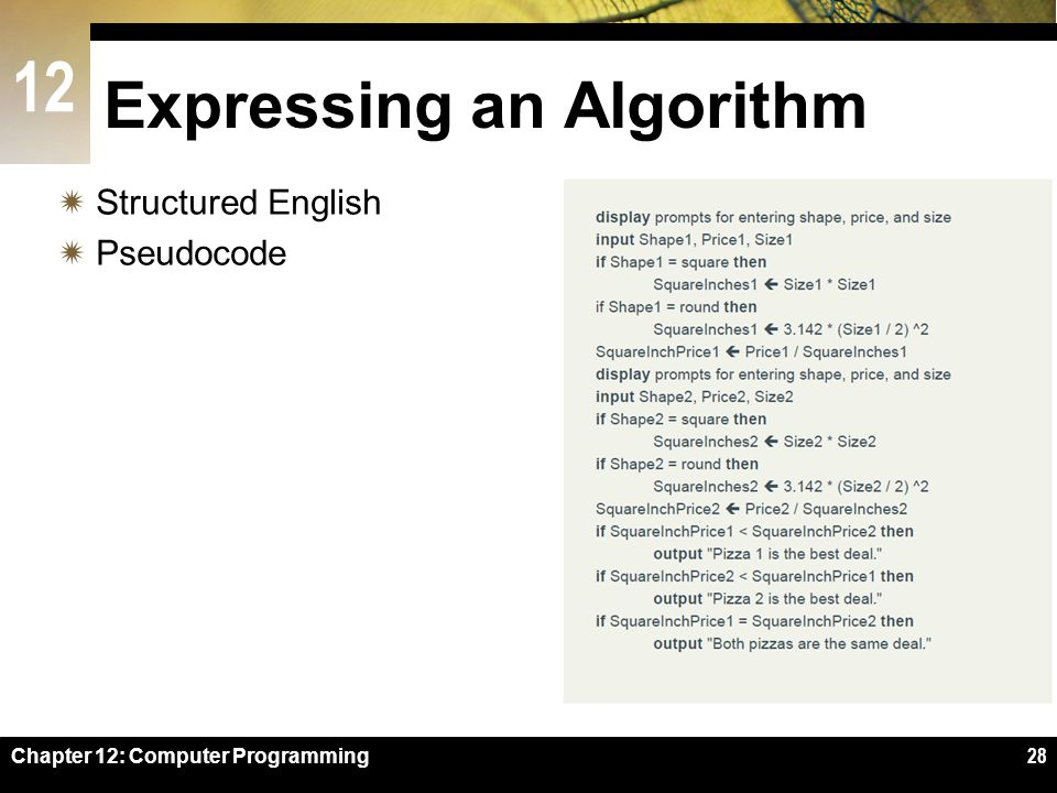 12 Expressing an Algorithm  Structured English  Pseudocode Chapter 12: Computer Programming28