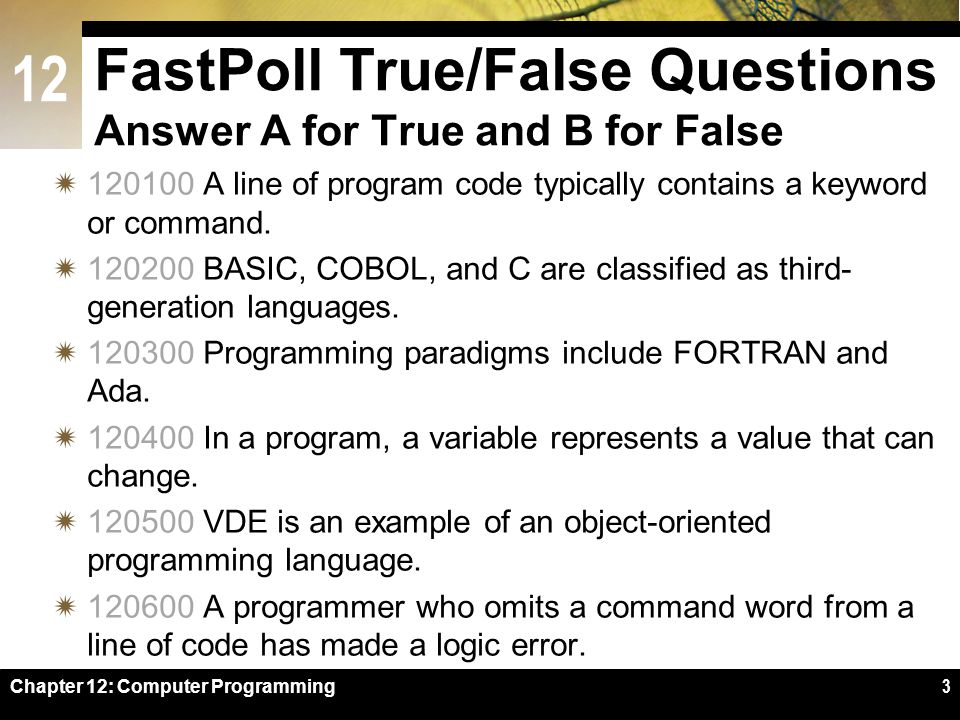 12 FastPoll True/False Questions Answer A for True and B for False  120100 A line of program code typically contains a keyword or command.