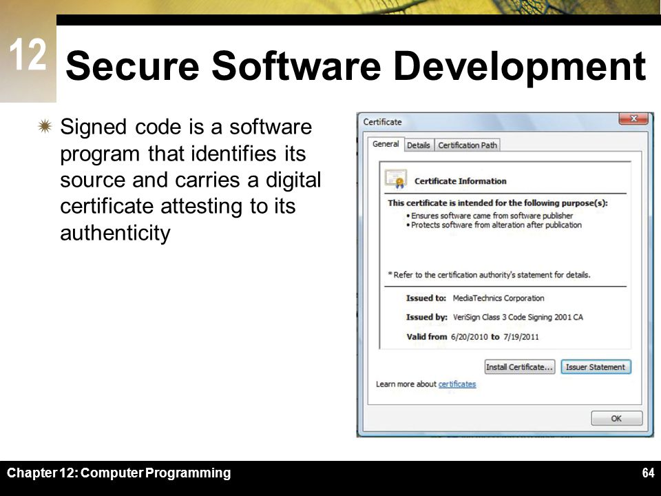 12 Secure Software Development  Signed code is a software program that identifies its source and carries a digital certificate attesting to its authenticity Chapter 12: Computer Programming64