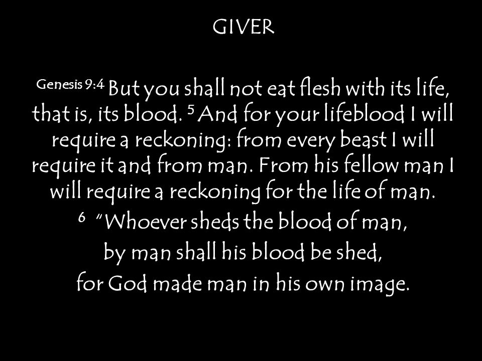 GIVER Genesis 9:4 But you shall not eat flesh with its life, that is, its blood.