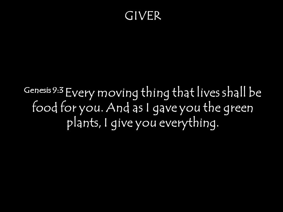 Genesis 9:3 Every moving thing that lives shall be food for you.