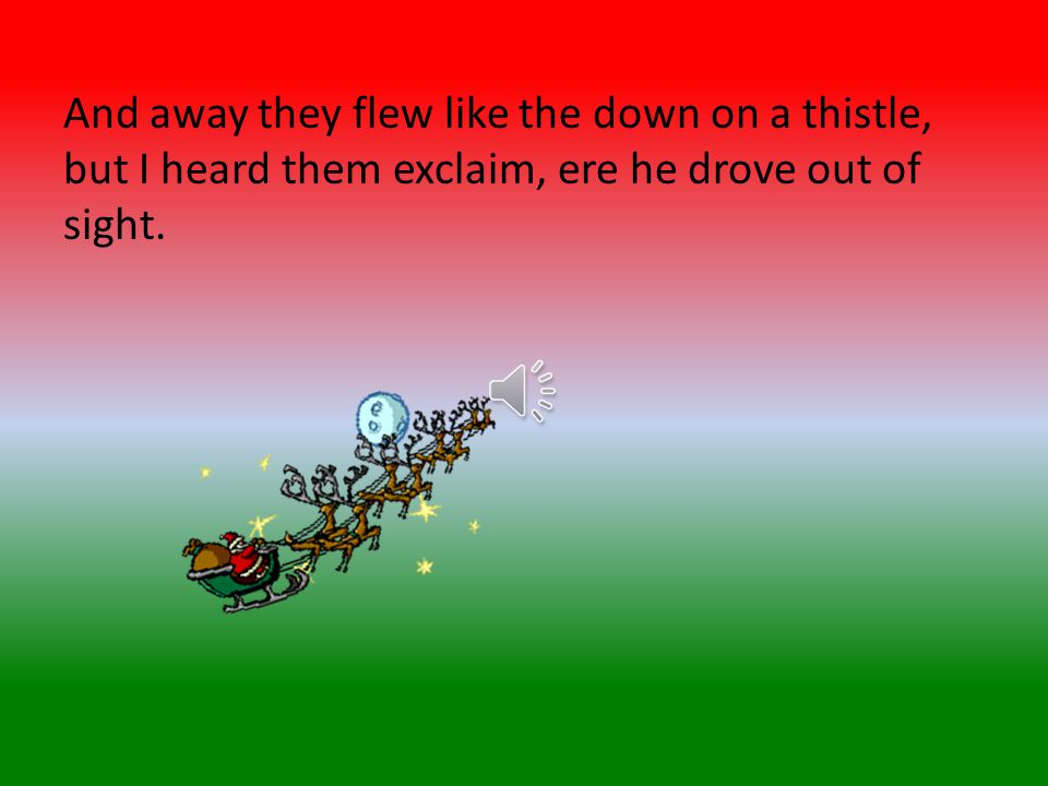 And he sprang to his sleigh, to his team gave a whistle,