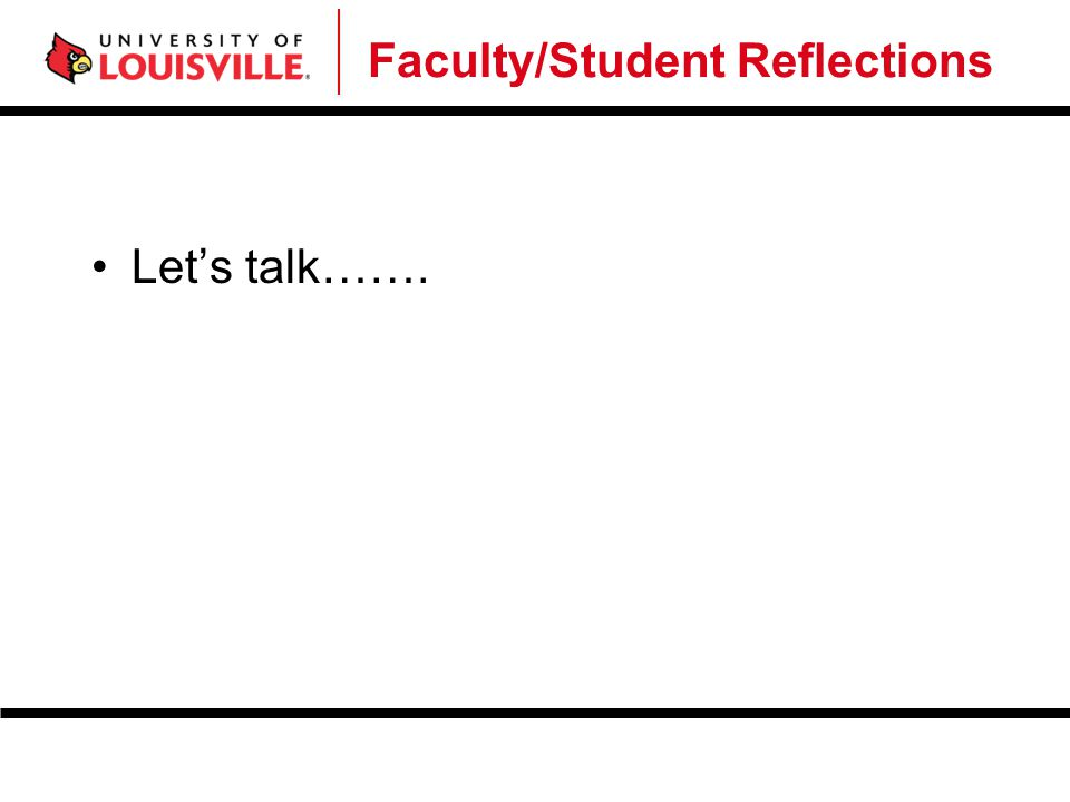 Faculty/Student Reflections Let's talk…….