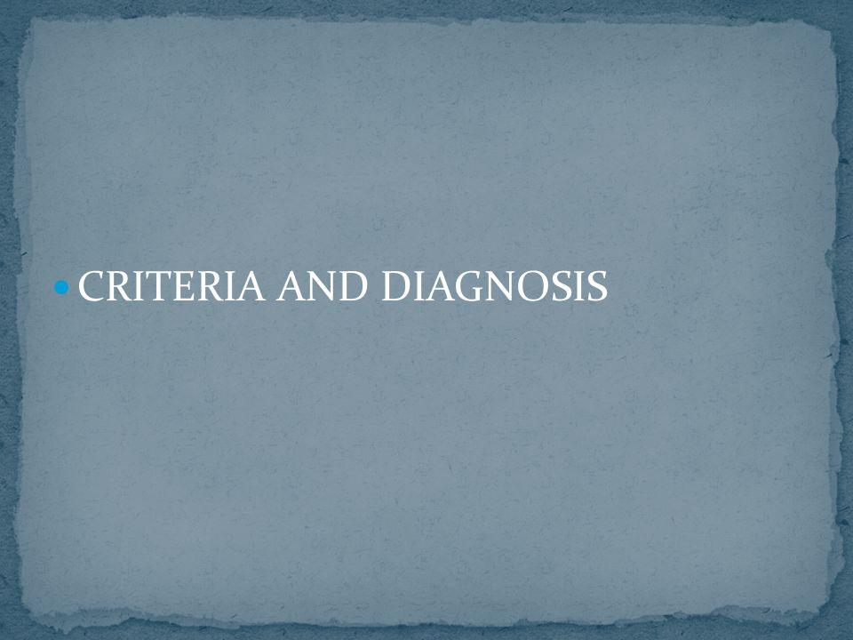CRITERIA AND DIAGNOSIS