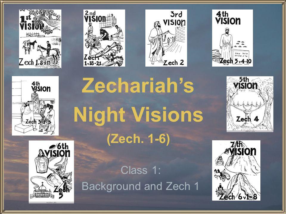 Zechariah's Night Visions (Zech. 1-6) Class 1: Background and Zech 1