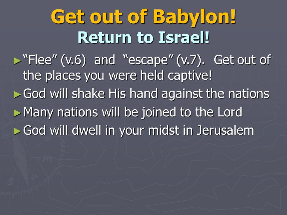 Get out of Babylon. Return to Israel. ► Flee (v.6) and escape (v.7).