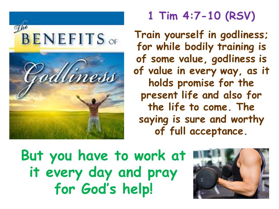 But you have to work at it every day and pray for God's help.