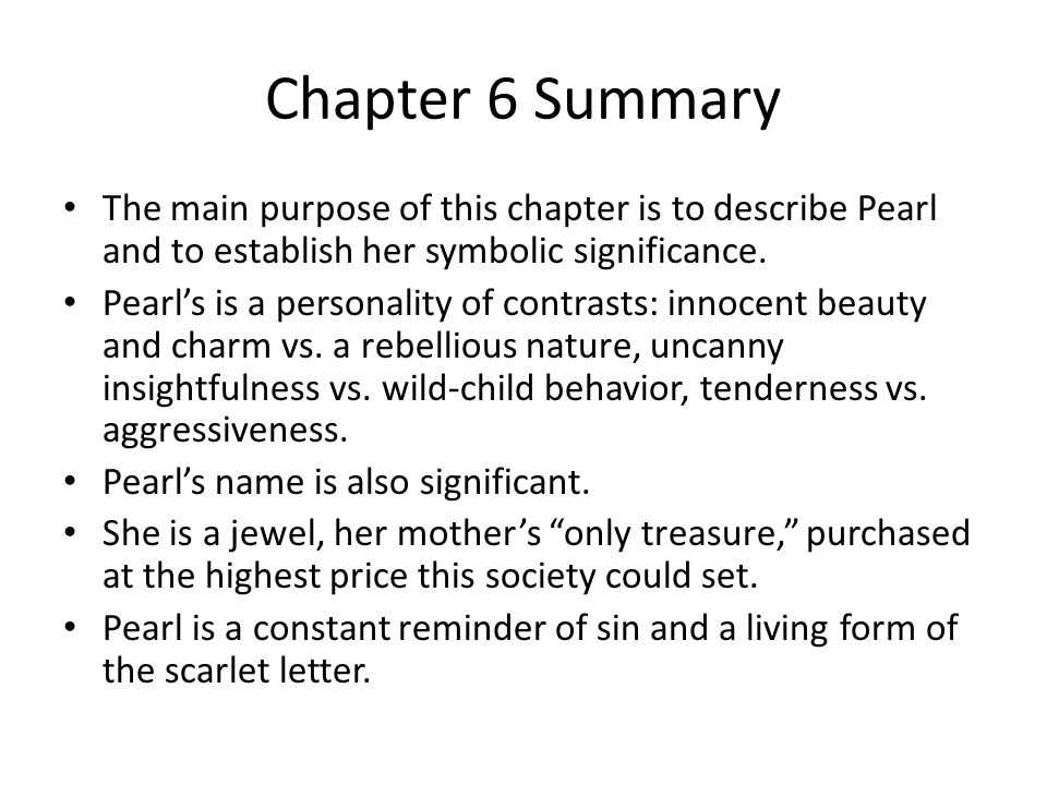 Chapter 7 Summary Mostly this chapter serves to reinforce the love Hester has for Pearl.