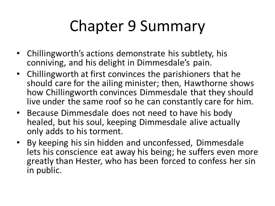 Chapter 20 Summary Hawthorne notes that Dimmesdale is wholly unprepared to be freed from his burden, so that, when he thinks that he will escape, he walks with greater strength and has a new resolve in life.