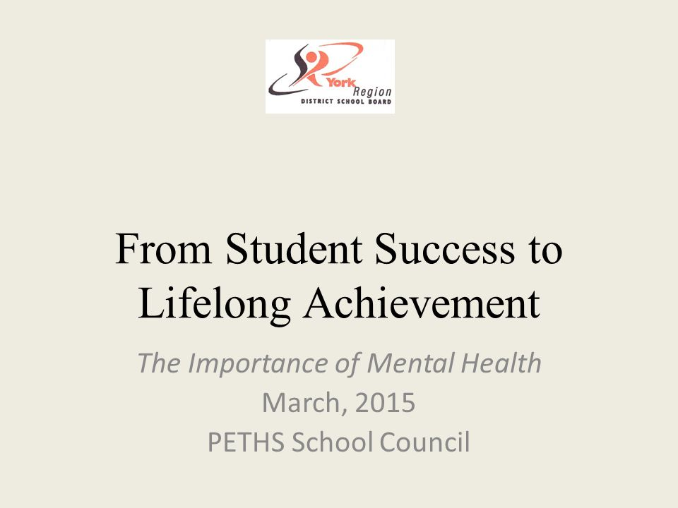 From Student Success to Lifelong Achievement The Importance of Mental Health March, 2015 PETHS School Council