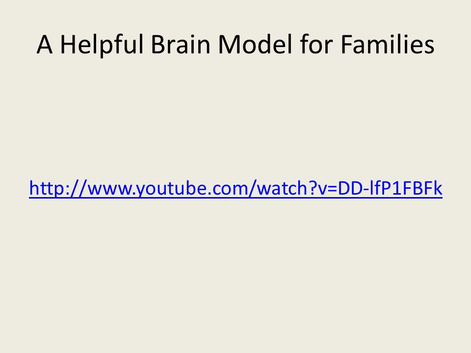 A Helpful Brain Model for Families http://www.youtube.com/watch?v=DD-lfP1FBFk