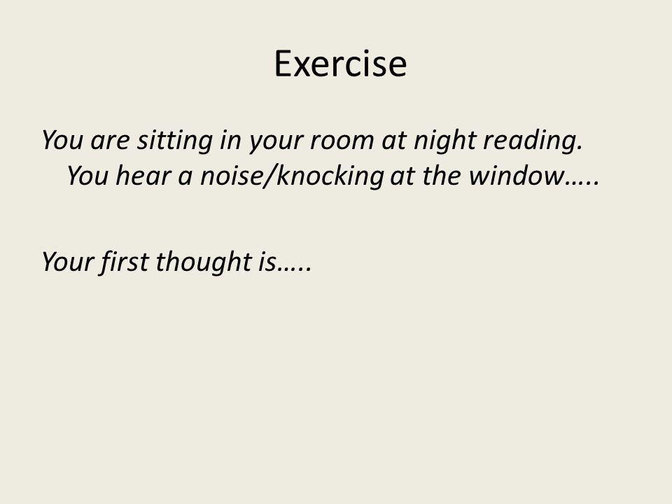Exercise You are sitting in your room at night reading.