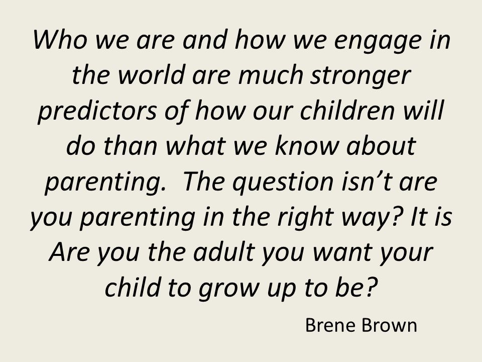 Who we are and how we engage in the world are much stronger predictors of how our children will do than what we know about parenting.