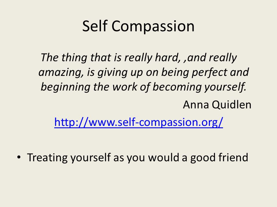 Self Compassion The thing that is really hard,,and really amazing, is giving up on being perfect and beginning the work of becoming yourself.
