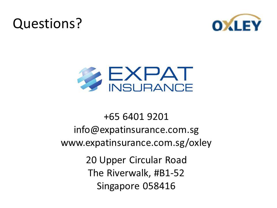 +65 6401 9201 info@expatinsurance.com.sg www.expatinsurance.com.sg/oxley 20 Upper Circular Road The Riverwalk, #B1-52 Singapore 058416 Questions