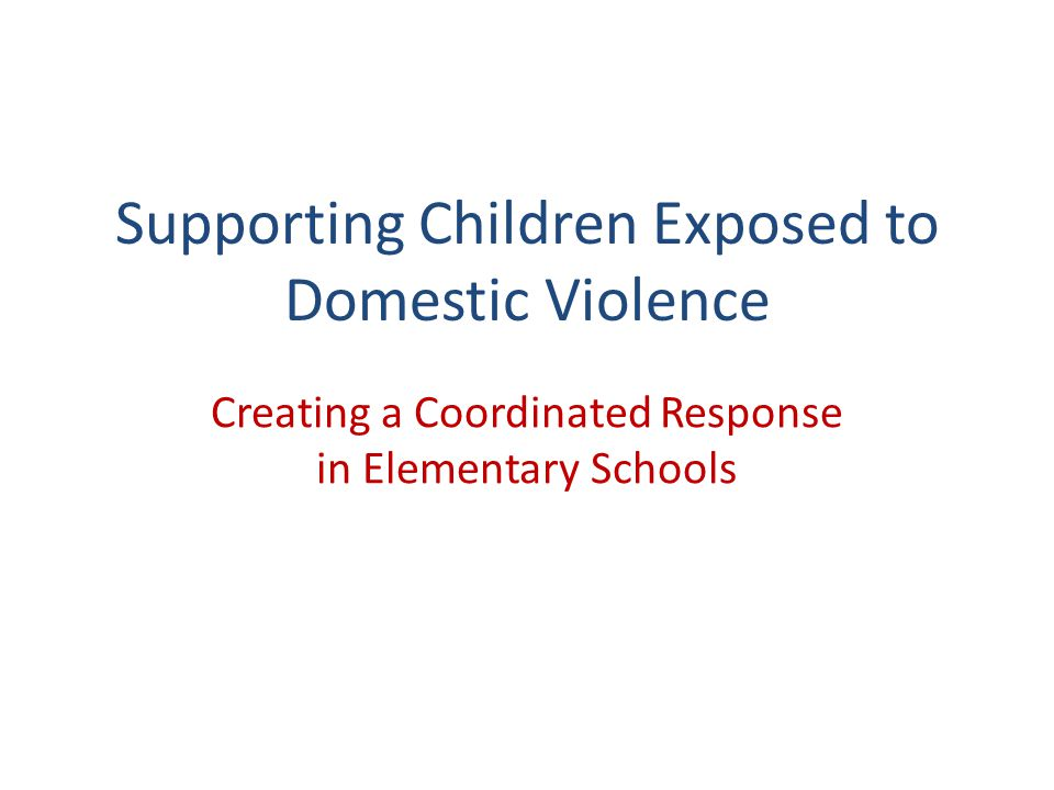 Supporting Children Exposed to Domestic Violence Creating a Coordinated Response in Elementary Schools