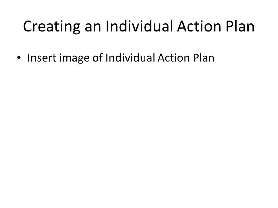 Creating an Individual Action Plan Insert image of Individual Action Plan