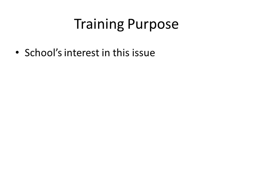 Training Purpose School's interest in this issue
