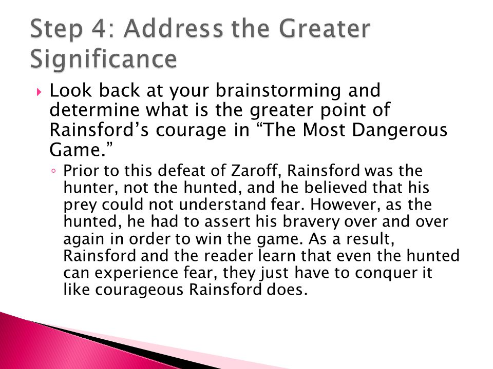  As the levelheaded and daring man who defeats General Zaroff with his wit, Rainsford proves to be one of the most courageous characters readers have ever seen.