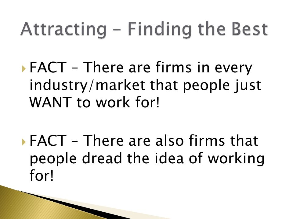  FACT – There are firms in every industry/market that people just WANT to work for.