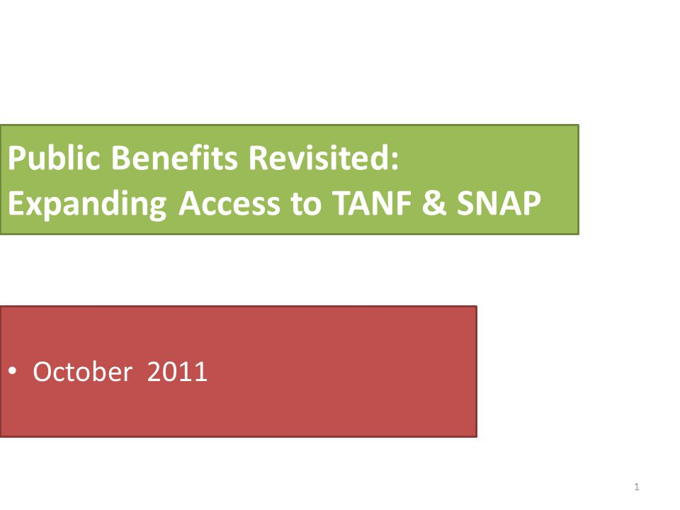 1 Public Benefits Revisited: Expanding Access to TANF & SNAP October 2011