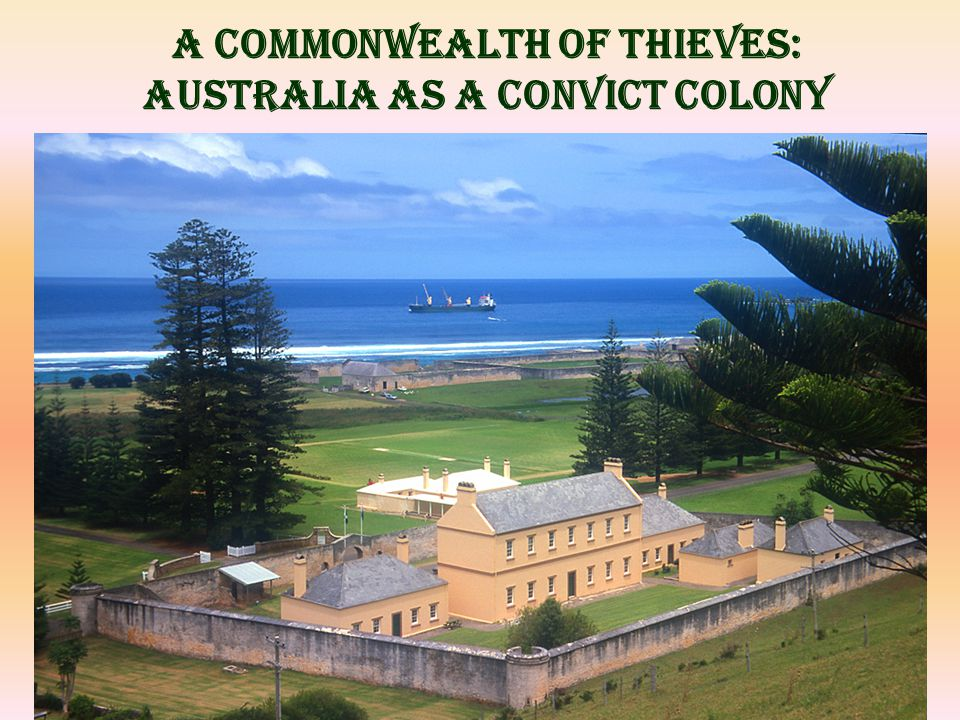A COMMONWEALTH OF THIEVES: AUSTRALIA AS A CONVICT COLONY