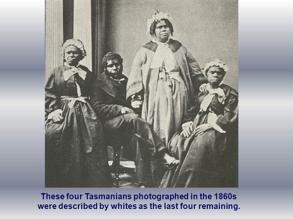 These four Tasmanians photographed in the 1860s were described by whites as the last four remaining.
