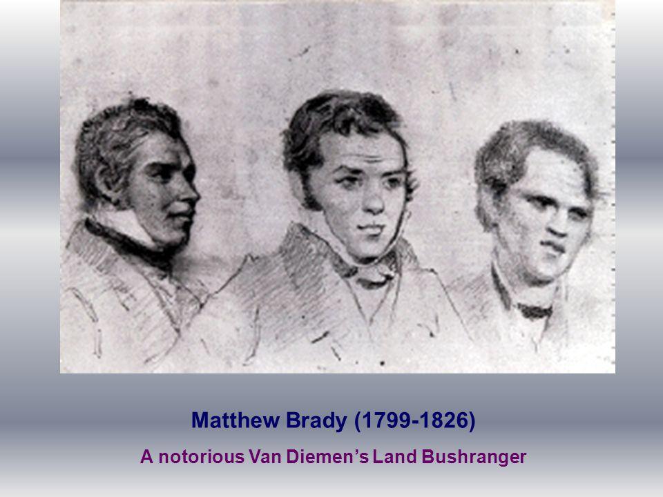 Matthew Brady (1799-1826) A notorious Van Diemen's Land Bushranger
