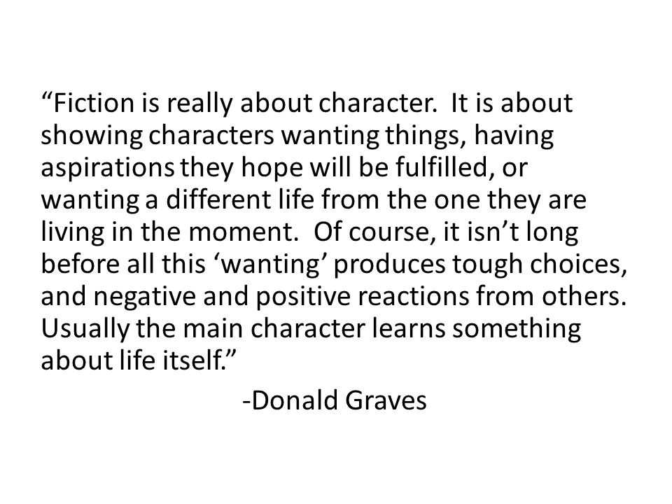 Fiction is really about character.