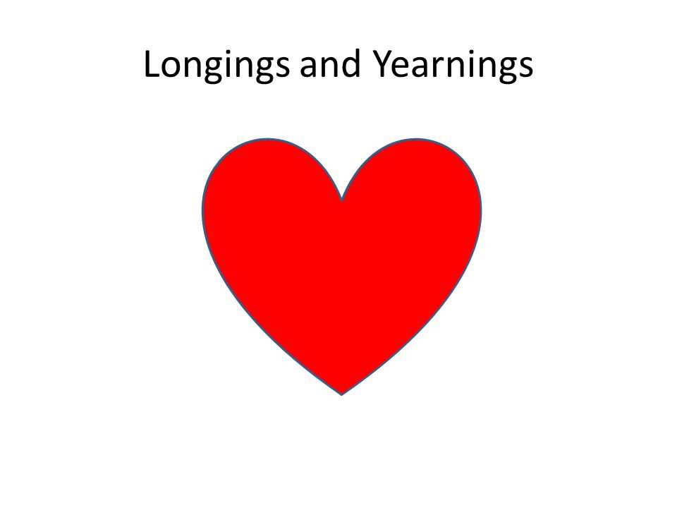 Longings and Yearnings