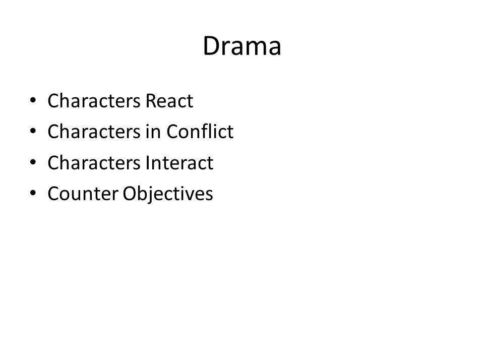 Drama Characters React Characters in Conflict Characters Interact Counter Objectives
