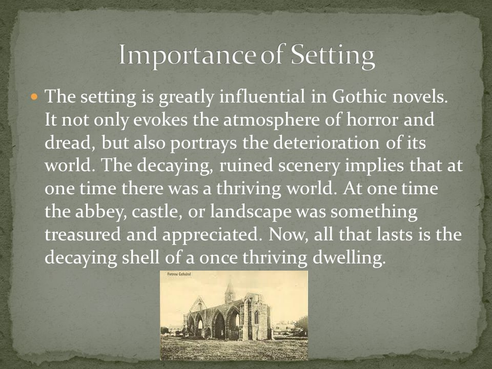 The setting is greatly influential in Gothic novels.