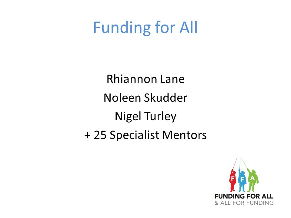 Funding for All Rhiannon Lane Noleen Skudder Nigel Turley + 25 Specialist Mentors