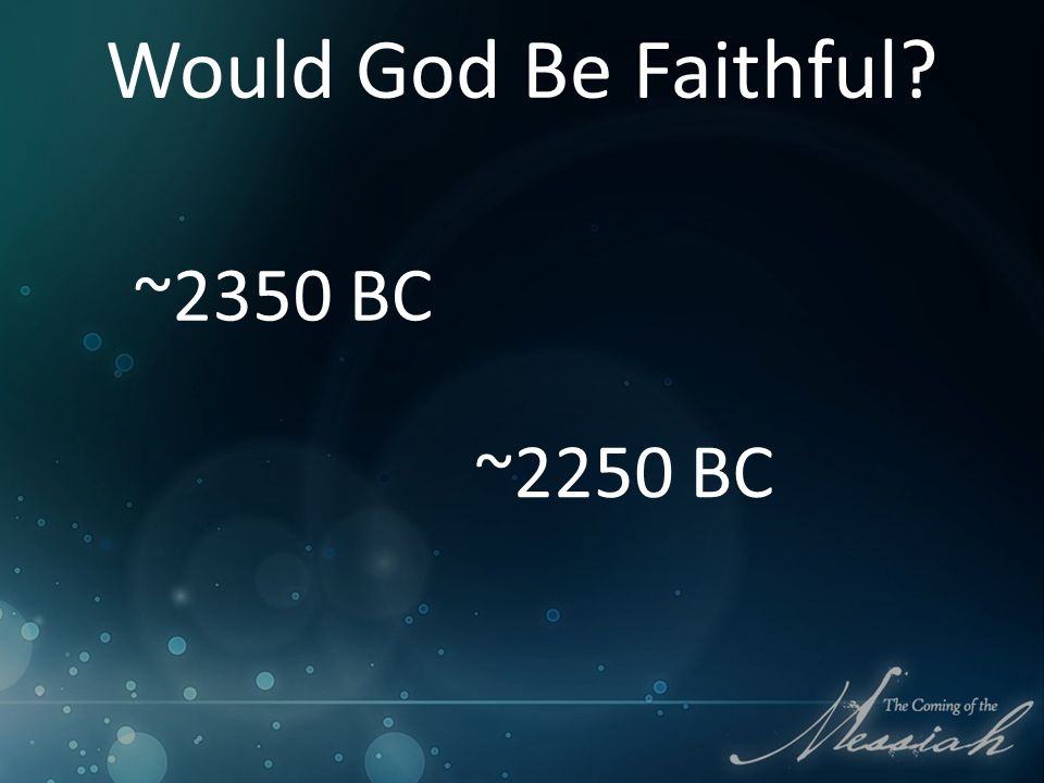 Would God Be Faithful ~2350 BC ~2250 BC