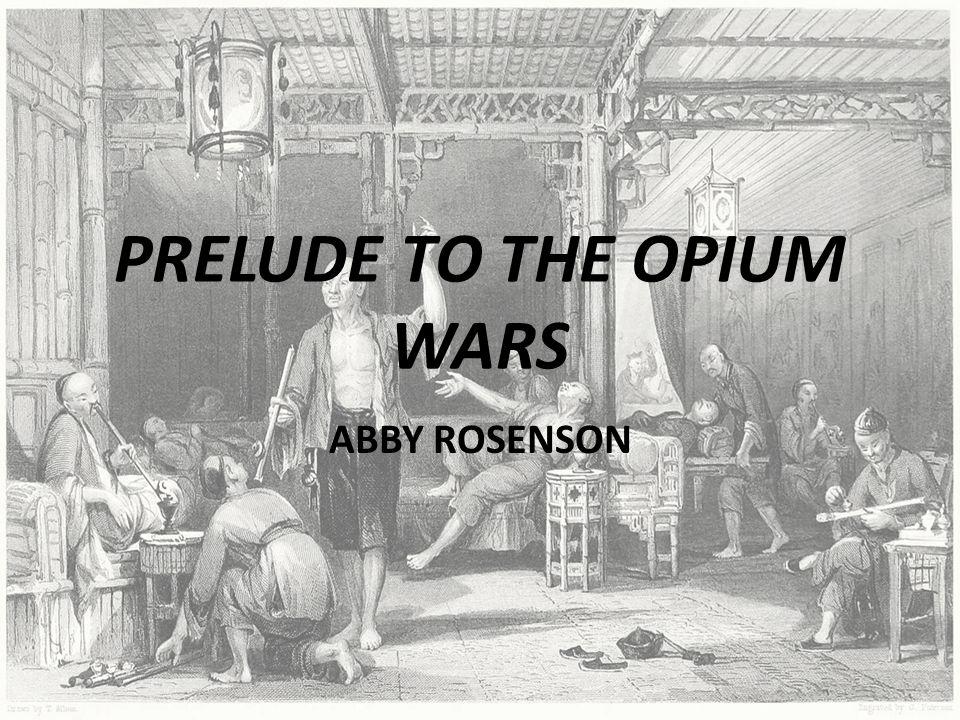 PRELUDE TO THE OPIUM WARS ABBY ROSENSON