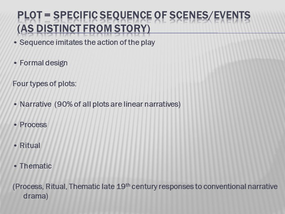 Sequence imitates the action of the play Formal design Four types of plots: Narrative (90% of all plots are linear narratives) Process Ritual Thematic