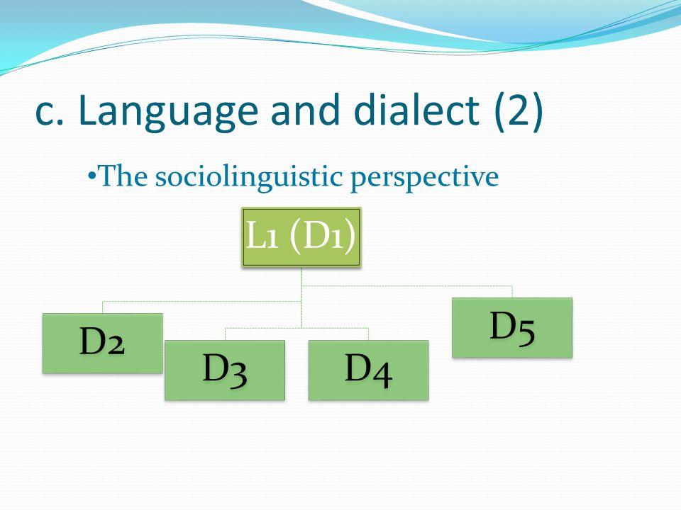 c. Language and dialect (2) L1 (D1) D2 D3D4 D5 The sociolinguistic perspective