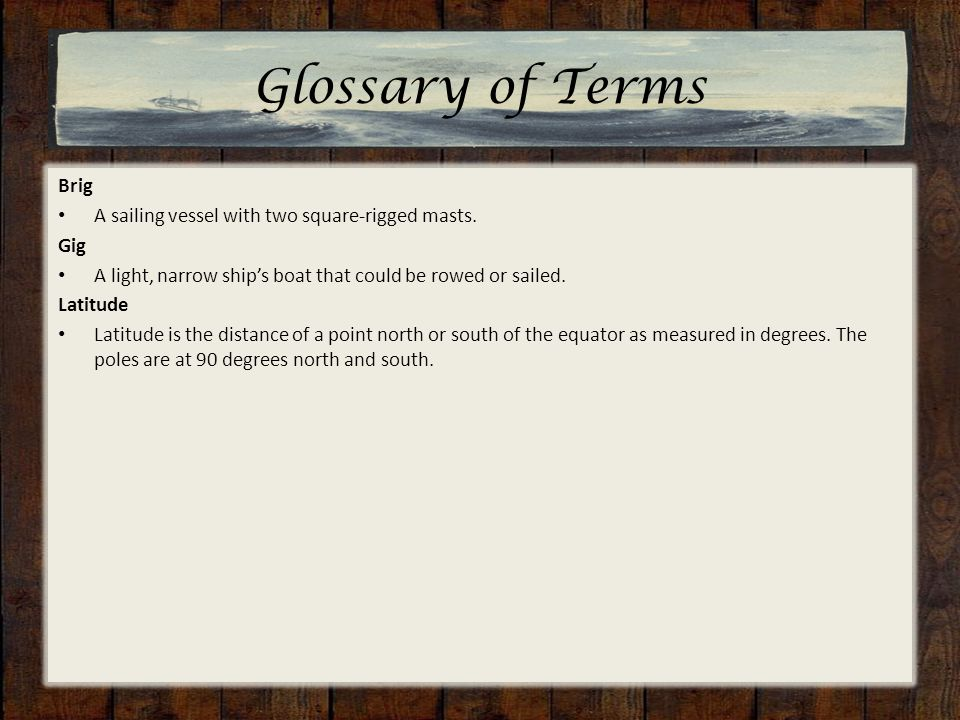 Glossary of Terms Brig A sailing vessel with two square-rigged masts.