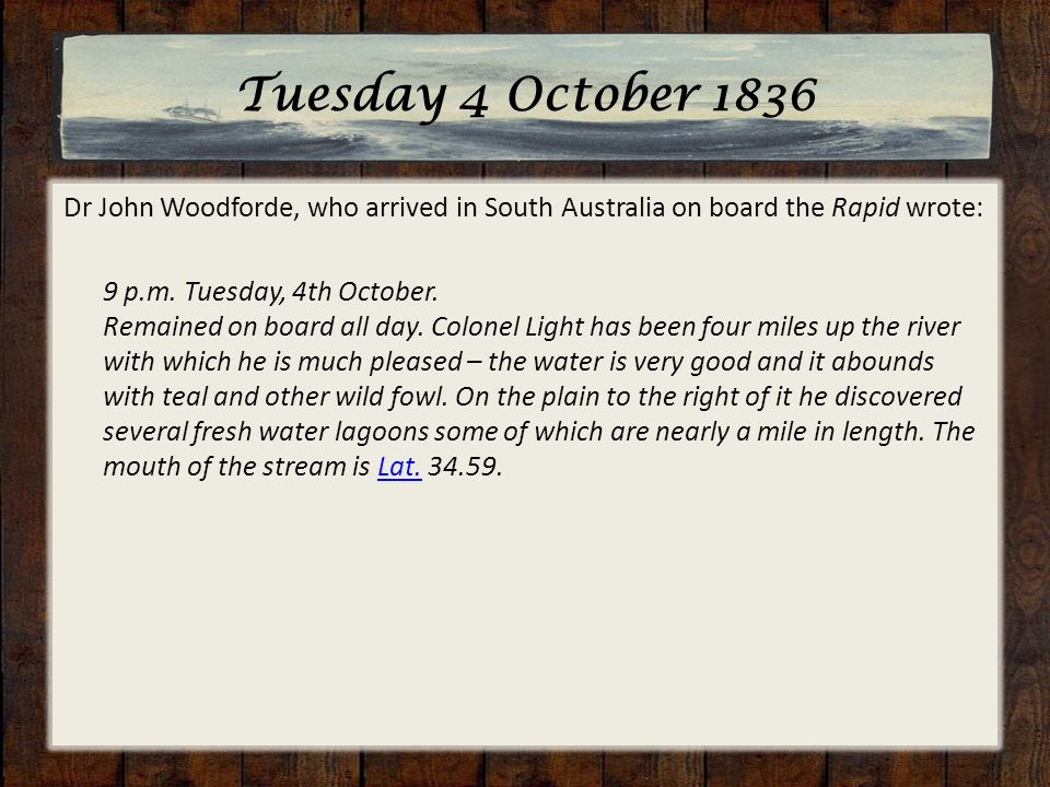 Wednesday 5 October 1836 William Light, who arrived in South Australia on board the Rapid wrote: 5 October-Light breezes and fine.