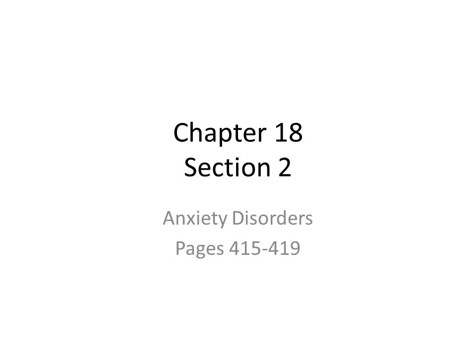 Chapter 18 Section 2 Anxiety Disorders Pages 415-419