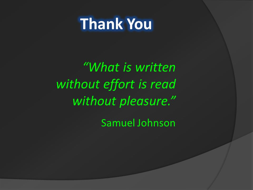 What is written without effort is read without pleasure. Samuel Johnson
