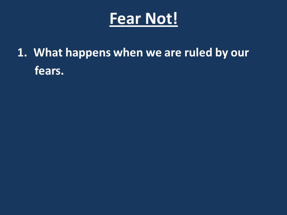 Fear Not.Job 3:25-26 25) For what I fear comes upon me, And what I dread befalls me.