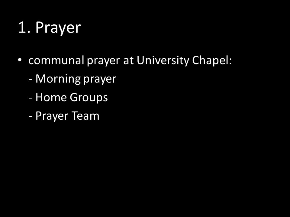 1. Prayer communal prayer at University Chapel: - Morning prayer - Home Groups - Prayer Team