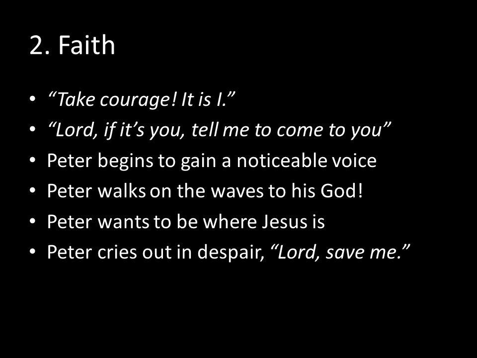 2. Faith Take courage.
