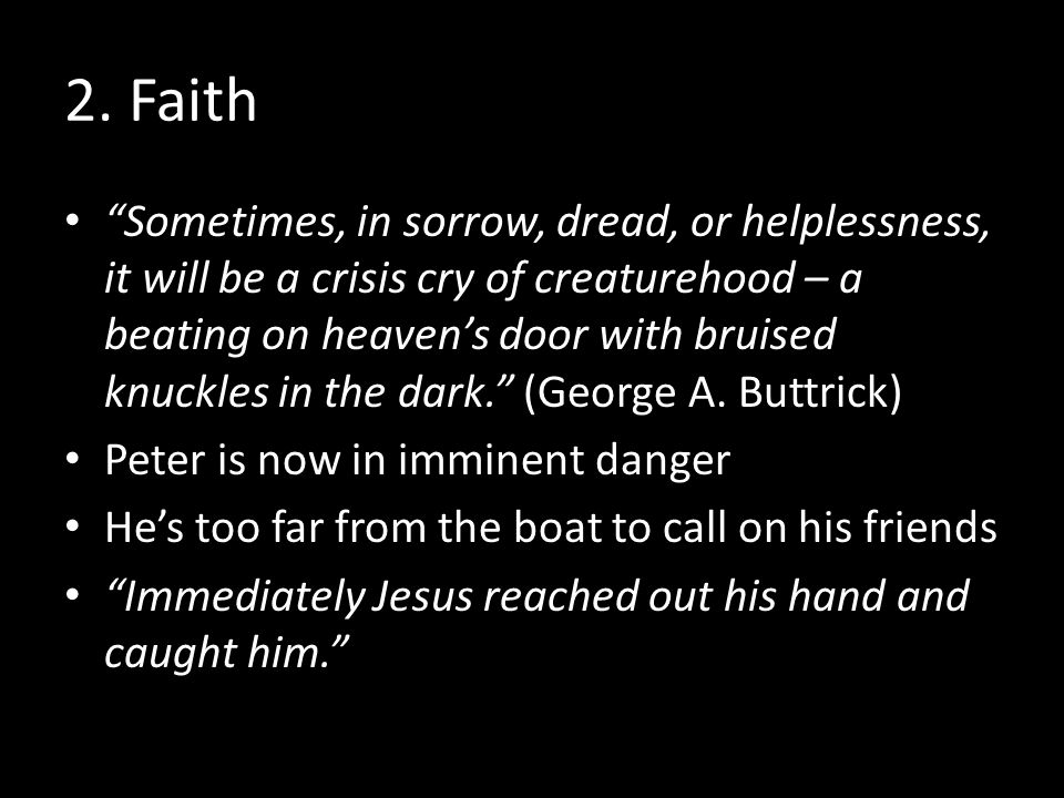"2. Faith ""Sometimes, in sorrow, dread, or helplessness, it will be a crisis cry of creaturehood – a beating on heaven's door with bruised knuckles in"