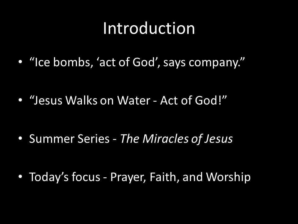 Introduction Ice bombs, 'act of God', says company. Jesus Walks on Water - Act of God! Summer Series - The Miracles of Jesus Today's focus - Prayer, Faith, and Worship
