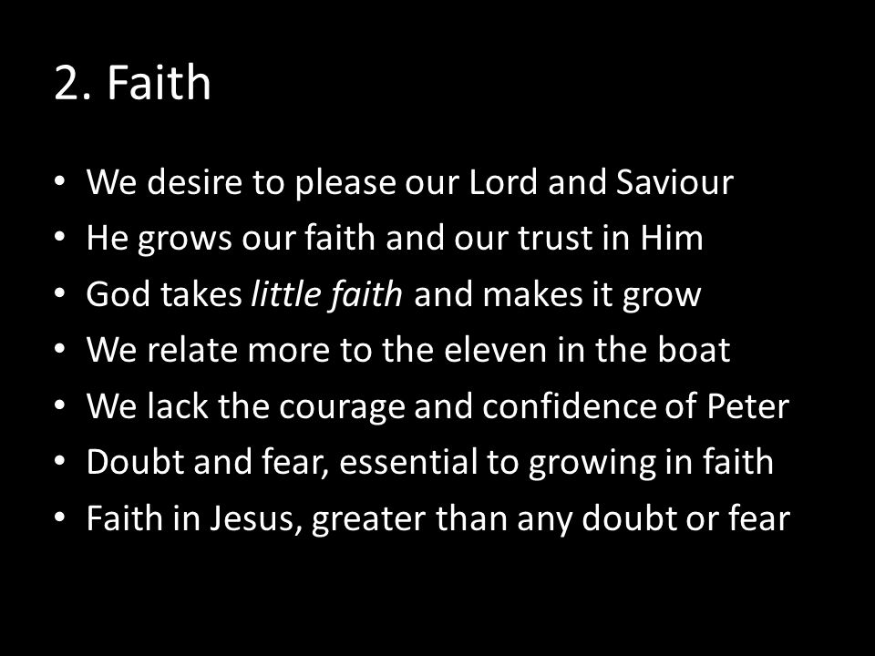 2. Faith We desire to please our Lord and Saviour He grows our faith and our trust in Him God takes little faith and makes it grow We relate more to t