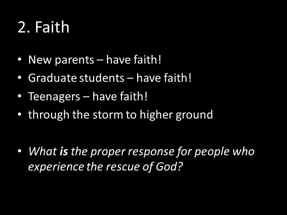 2. Faith New parents – have faith. Graduate students – have faith.